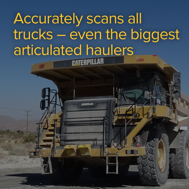 Accurately scans all trucks - even the biggest articulated haulers